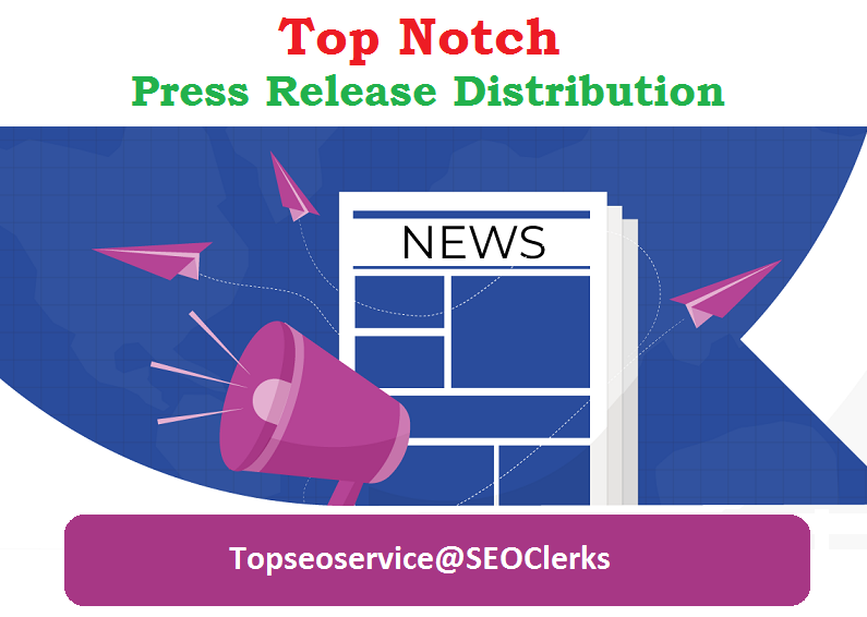 TOP Notch Press Release Writing and Distribution Service