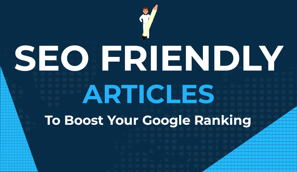 SEO optimized Google Ranking Articles to boost your business 1000 Words