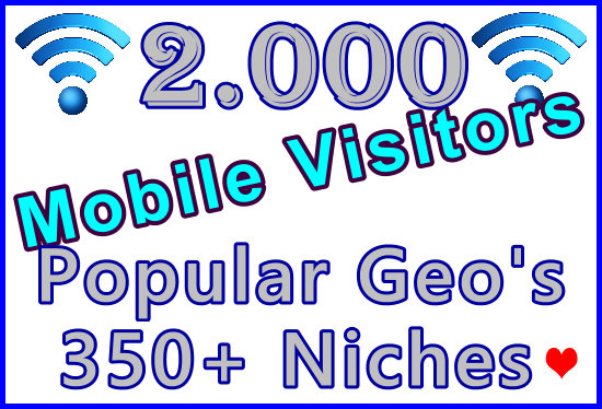 Drive 2,000 Geo + Niche Targeted Genuine Human Mobile Visitors