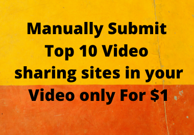 I will manually submit 10 video sharing submission