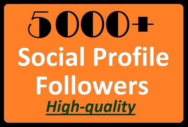 5000+ Social Media Profile Followers High-quality with fastest delivery