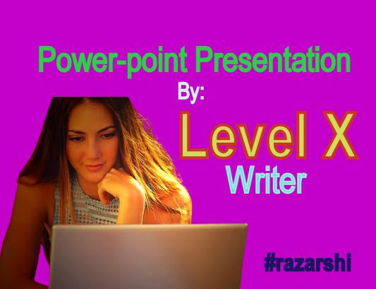 Power-point Presentation By Level X Writer