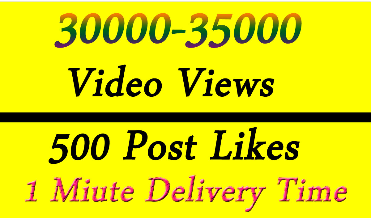Fast 30k-35k Video Views Promotion Or 500 Likes in 1 minute