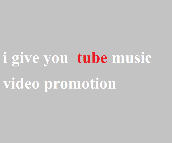 i give you tube music video promotion