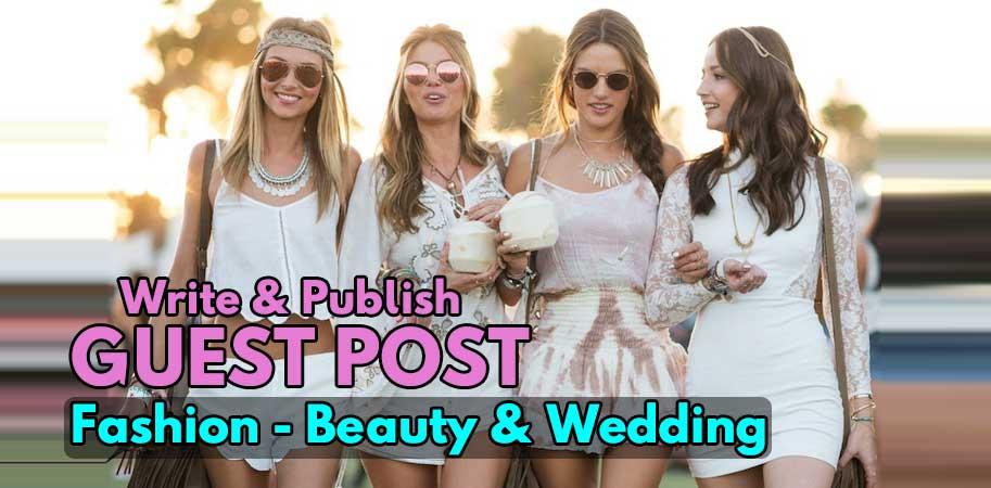 Write & Publish A Guest Post On DA25-30 Fashion,  Lifestyle And Wedding Blog