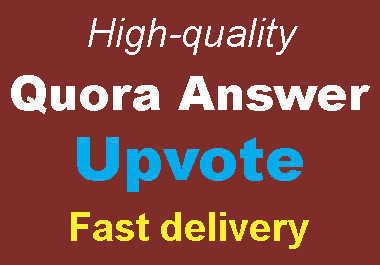 Get High Quality Worldwide Quora Upvote,  To complete order in 2 days,  fast delivery