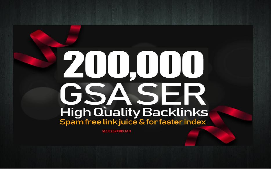 I will provide you 200,000 GSA SER Backlinks For Increase Link Juice,  Ultimate SEO