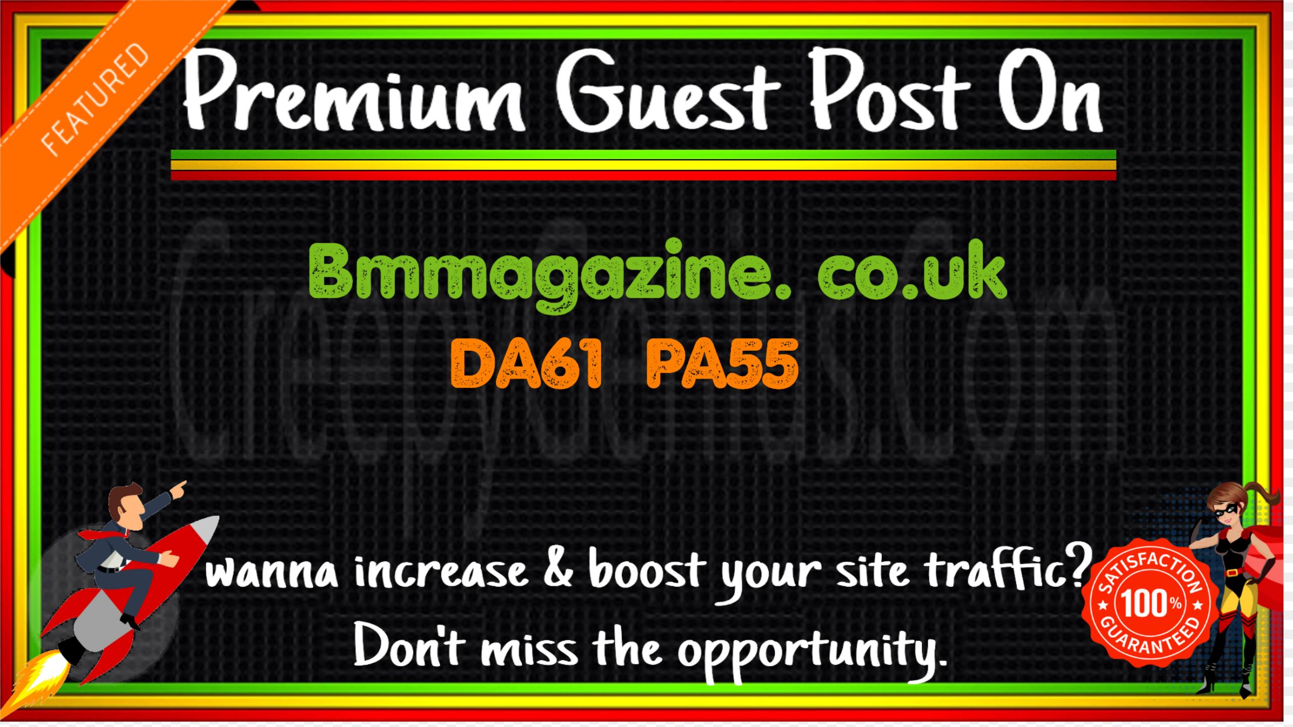 Write & Publish A Guest Post On Bmmagazine. co. uk DA61 PA55