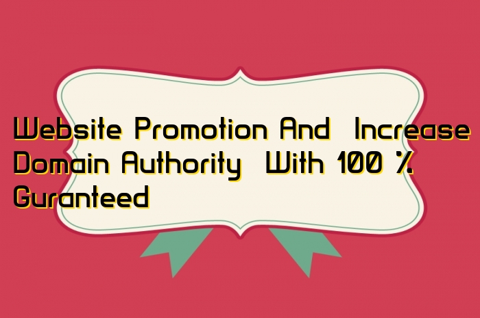 I Will Promote Your Website Organically And Increase DA With Guarantee