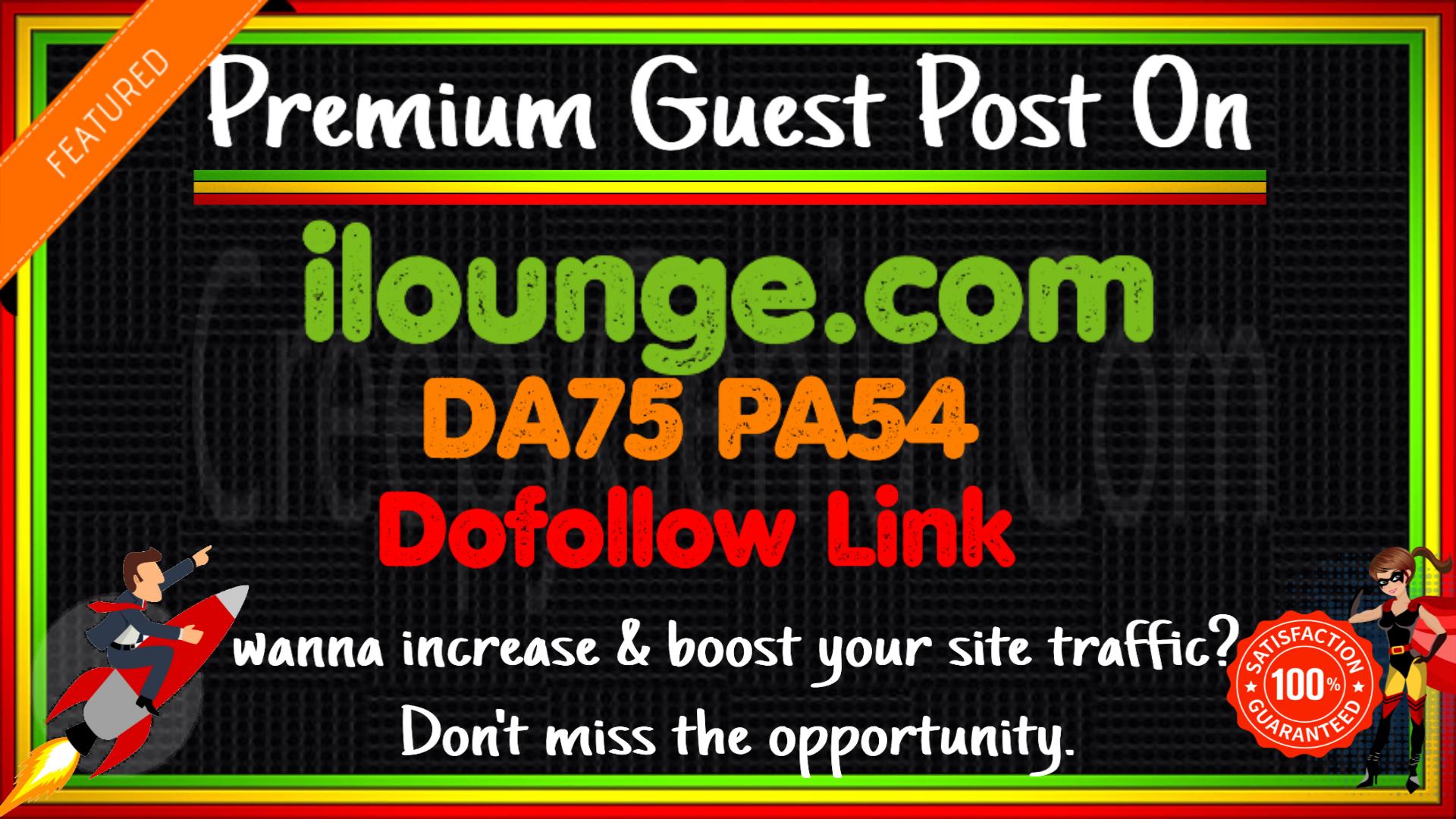 Write & Publish A Guest Post On ilounge. com DA75 PA54 with DF