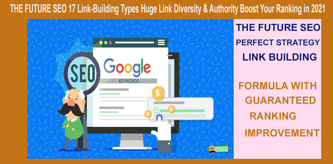 THE FUTURE SEO 17 Link-Building Types Huge Link Diversity & Authority Boost Your Ranking in 2021