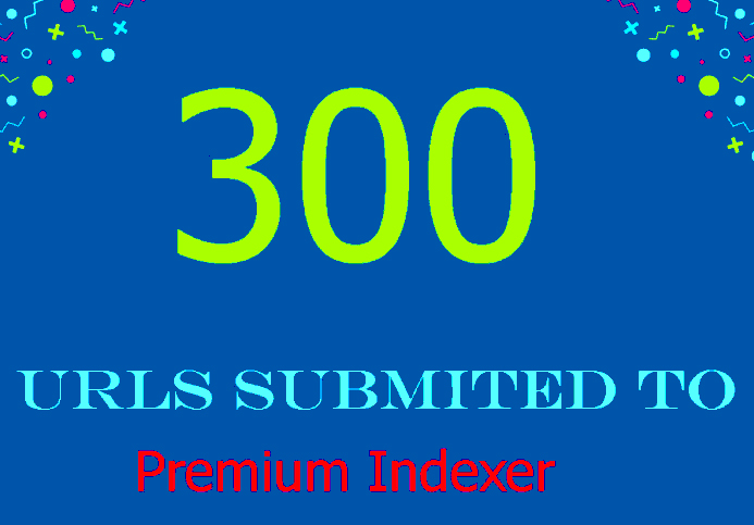 300 URLS Submitted To Premium Link Indexer To Help Indexing And Get Backlinks Indexed In Google