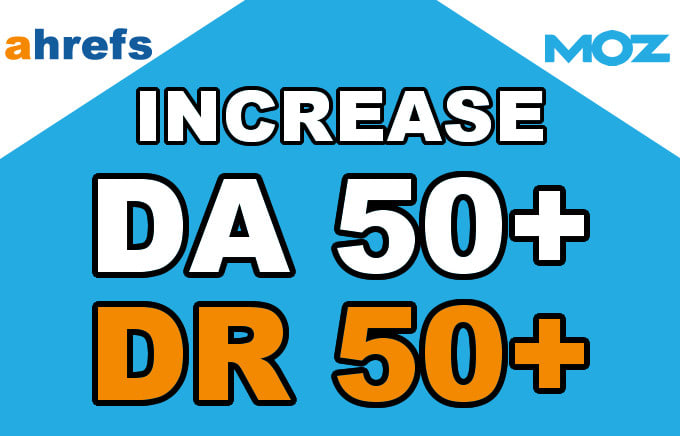 increase Your website Moz domain authority and Ahrefs Domain rating to 50 plus