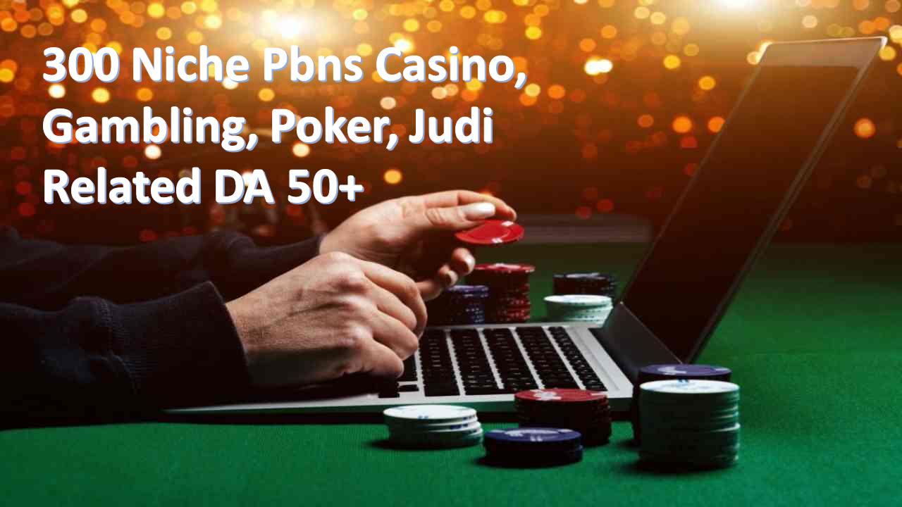 300 Casino niche PBN DA 50+ Gambling,  Poker,  Judi Related