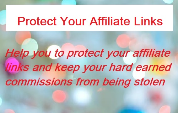 Protect your affiliate links and keep your hard earned commissions from being stolen