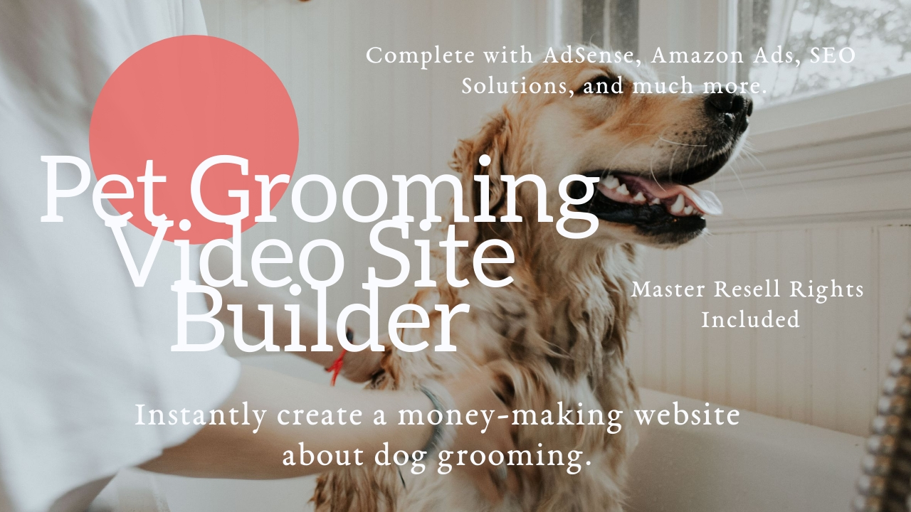 Pet Grooming Video Website Builder Complete With AdSense,  Amazon Ads,  SEO,  and Master Resell Rights
