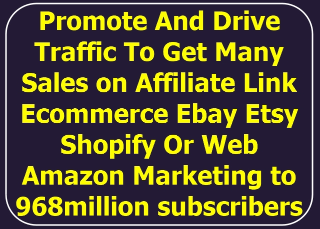 promote drive traffic with many sales to affiliate, ebay etsy or web traffic