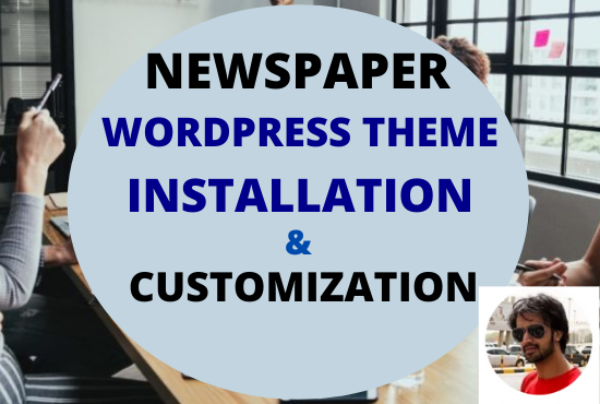 I will do themeforest wordpress theme installation newspaper theme customization website