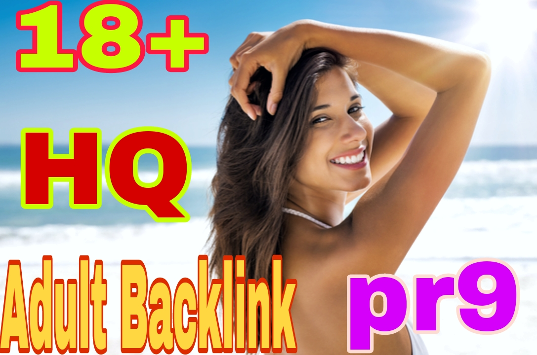 18+ Adult site 300+ Dofollow Backlinks Up to pr9 for rank on Google