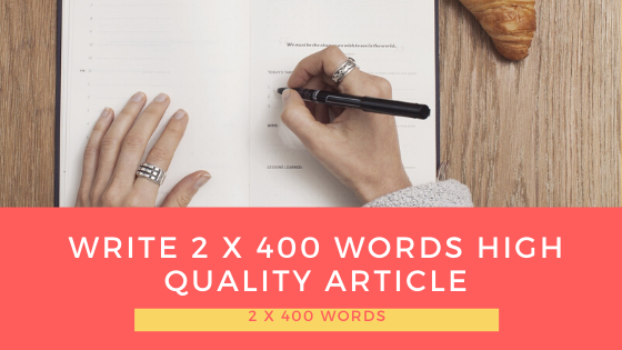 I will write 2 x 400 words high quality article
