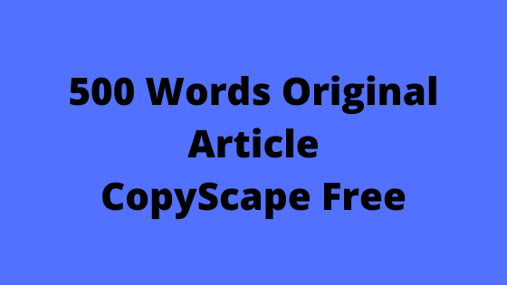 500 Words Original Article CopyScape Free