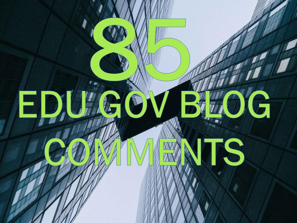 Provide 85 EDU GOV blog comments with High DA PA