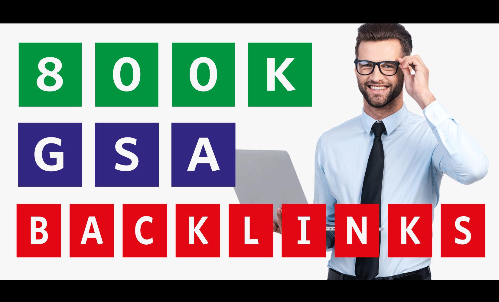 For Google Fastest Ranking 800k GSA SER Powerful Dofollow Backlinks