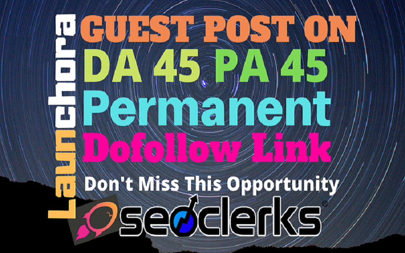 Publish Guest Post On launchora.com DA45 PA45 With 100% Guarantee Indexing