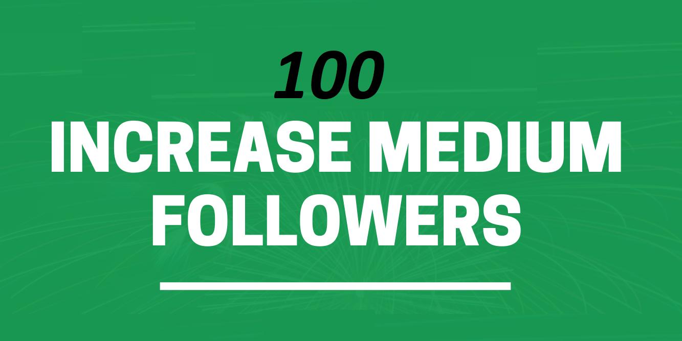 give 100+ Medium follow on your Medium profile medium