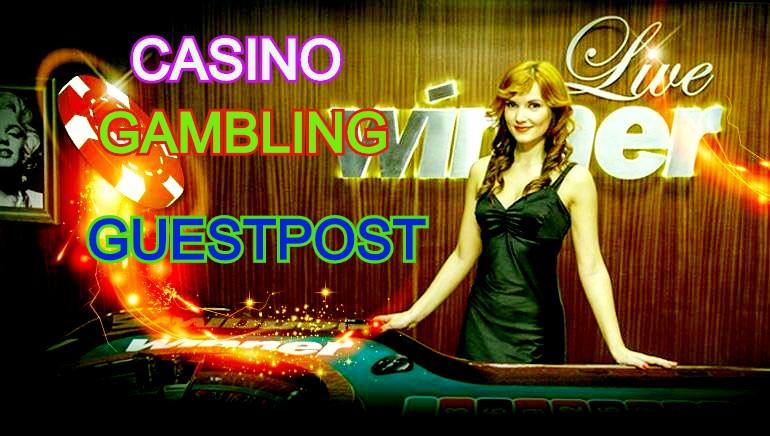 Casino Gambling & Poker & Sports Betting Online Casino sites& Casino Guest post