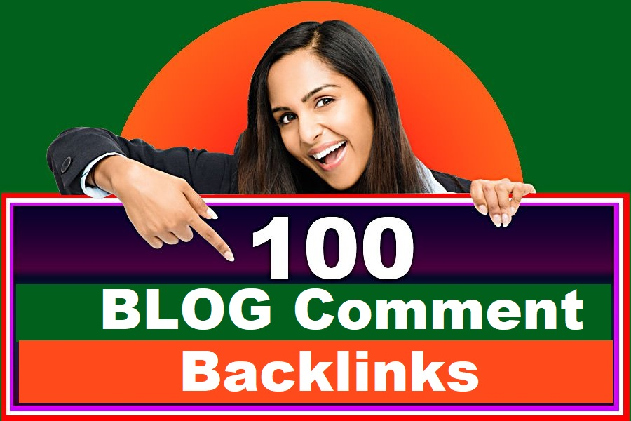 High quality 100 BLOG COMMENTS BACKLINKS For google ranking