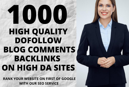 we will create 1000 manual dofollow blog comments backlinks in high DA PA sites