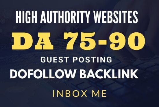 Publish 40 Guest Posts and 40 Profile Backlinks on High DA 75 to 90