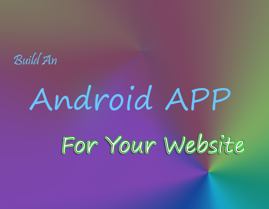 Build an Android Mobile App for your website