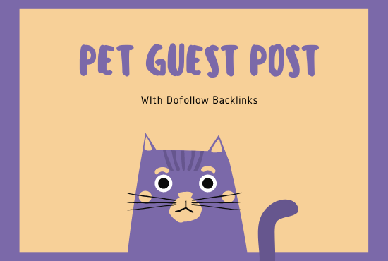 I will do guest post on my pet,  animals,  dog,  and cats website blog
