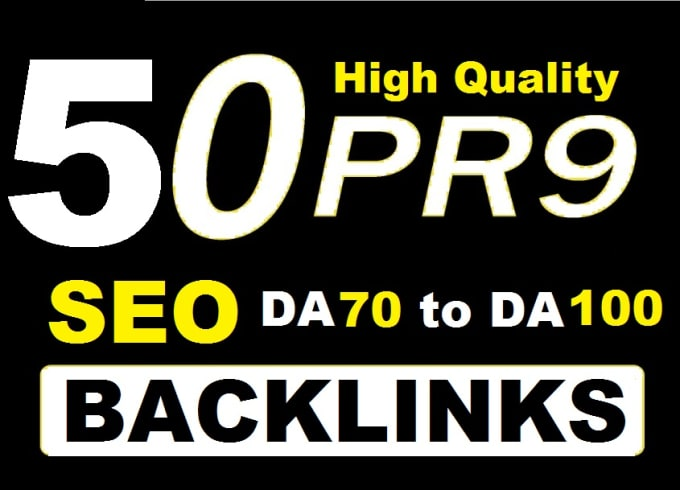 High Quality 50 PR9 SEO DA70 to DA100 BACKLINKS