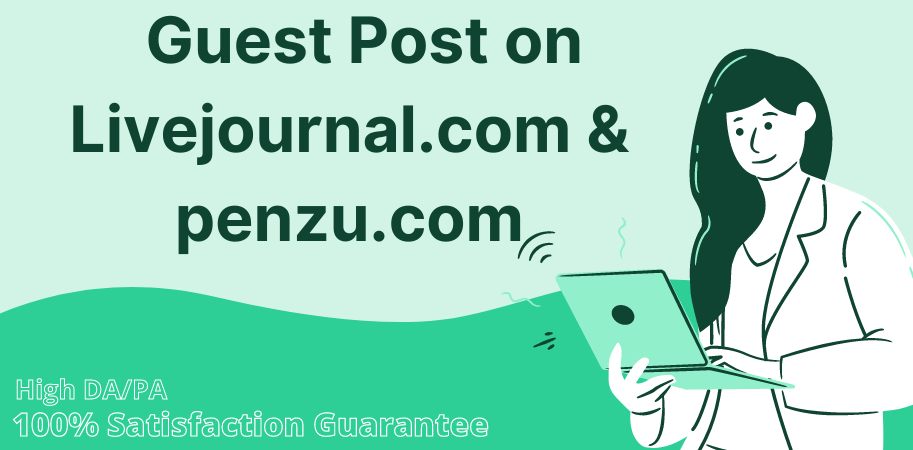 I will write and publish Guest Post with high authority on Livejournal.com and Penzu.com