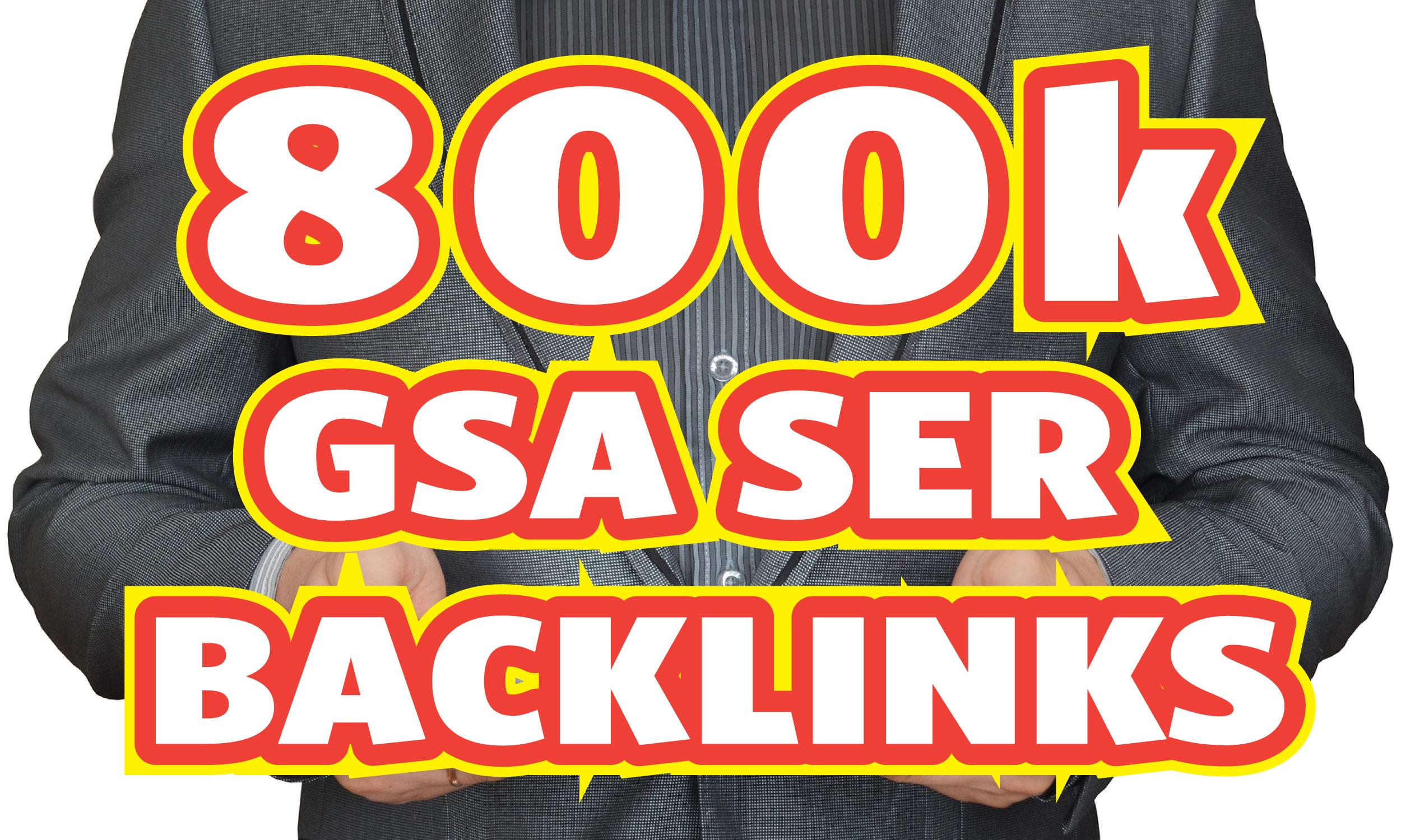 Provide 800K GSA SER Backlinks for Fastest Rankings