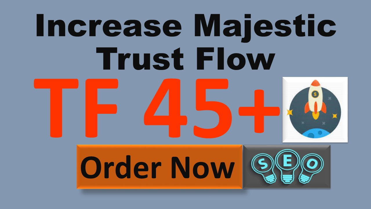 i will increase majestic trust flow TF 35 in 10 days high authority ranking