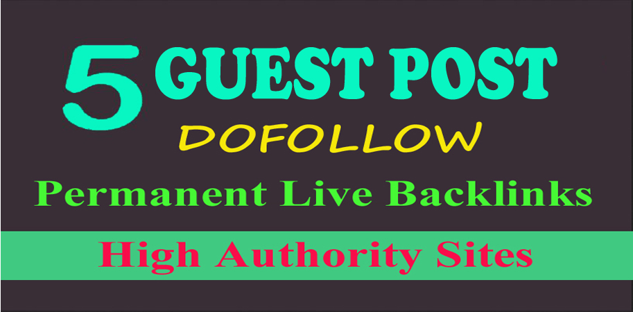 Write and Publish Permanent 5 DofOll0w Guest Posts Backlink on 80+DA Sites
