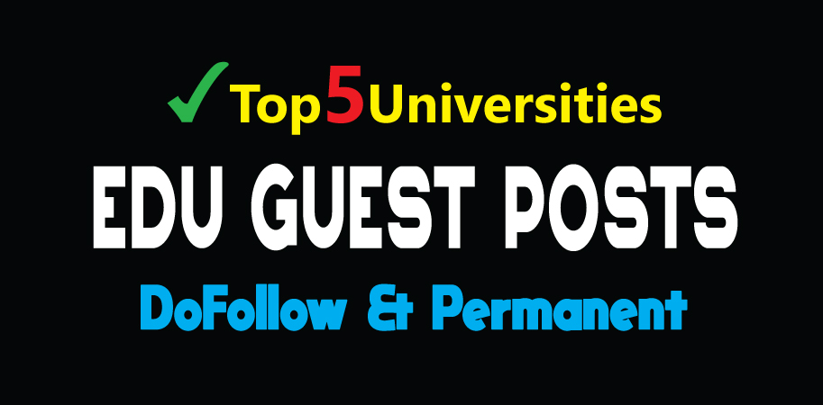 Publish 5 EDU Guest Posts on Top Level Universities