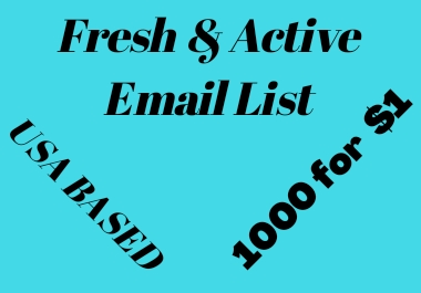 I will provide 1000 Fresh & Active Email list for promoting your business.