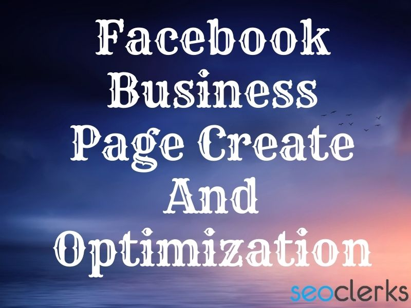 Create Facebook business page and optimization