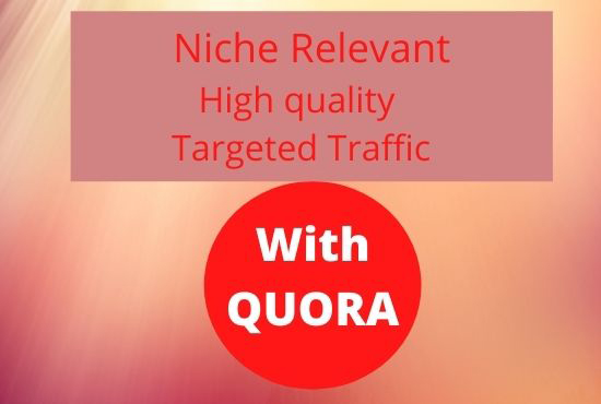 Generate Targeted Traffic & niche relevant High-Quality 40 Quora Answers