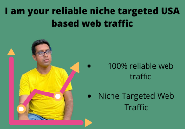 I am your reliable niche targeted USA based web traffic