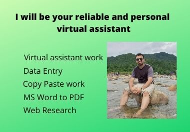 I will be your reliable and personal virtual assistant