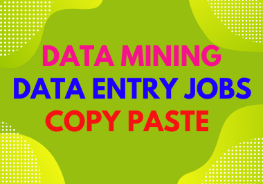 Data entry,  Data mining,  copy paste work as a personal assistant