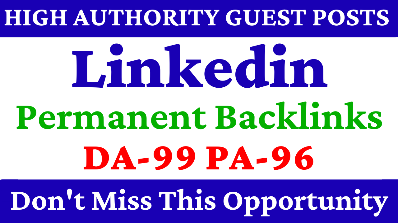 I will write & publish guest post on Linkedin with High Domain Authority 99 Permanent Backlinks