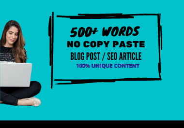 I Will write 500+ words blog or SEO articles Unique content NO COPYPASTE
