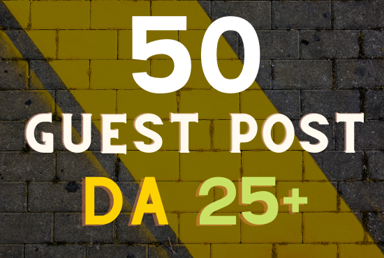 Get 50 guest post unique and real sites Da 25+ granted